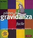 Pilates facile in gravidanza. Con poster