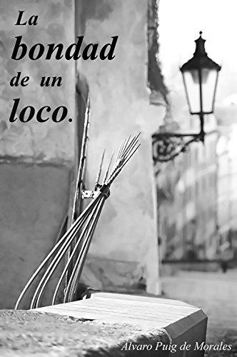 La bondad de un loco por Álvaro Puig de Morales