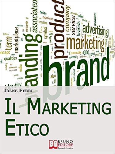 Il Marketing Etico. Come Sviluppare Relazioni di Fiducia e ...