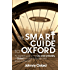 The Smart Guide to Oxford: An essential guide to the City and University of Oxford (English Edition)