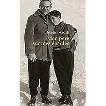 Mon père sur mes épaules de Metin Arditi