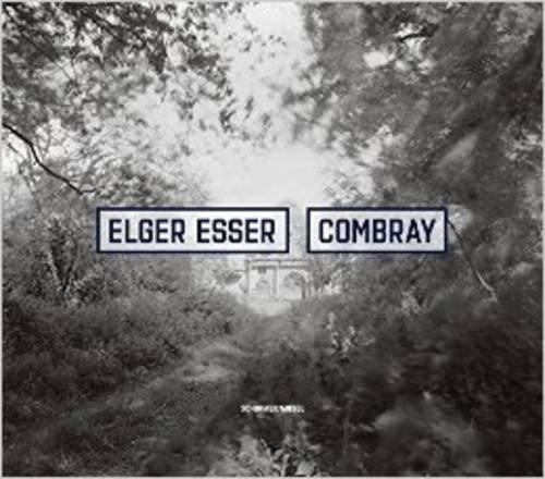 Elger Esser: Combray 2005-2016