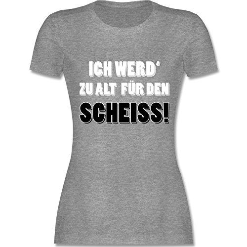 tailliertes Premium T-Shirt mit Rundhalsausschnitt für Damen Grau Meliert. Statement  Shirts - Ich werd' zu alt für den Scheiss! - tailliertes Premium T