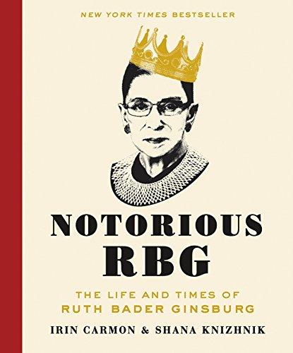 Notorious RBG: The Life and Times of Ruth Bader Ginsburg por Irin Carmon