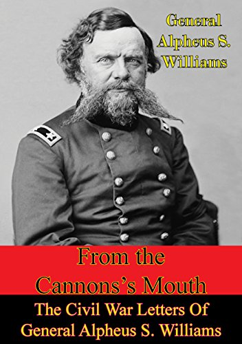 from-the-cannons-mouth-the-civil-war-letters-of-general-alpheus-s-williams-english-edition