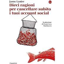 Dieci ragioni per cancellare subito i tuoi account social (La piccola cultura Vol. 1169) (Italian Edition)