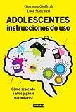 Adolescentes : instrucciones de uso : cómo acercarte a ellos y ganar su confianza