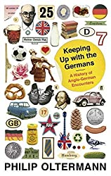 Keeping Up with the Germans: A History of Anglo-German Encounters by Philip Oltermann (2012-02-01)