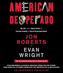 American Desperado: My Life--From Mafia Soldier to Cocaine Cowboy to Secret Government Asset by Jon Roberts (2011-11-01)