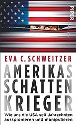 Amerikas Schattenkrieger: Wie uns die USA seit Jahrzehnten ausspionieren und manipulieren