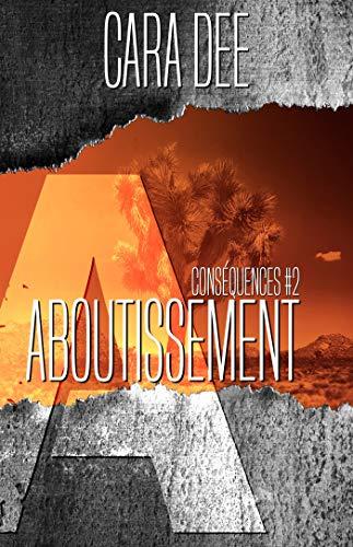 Aboutissement: Conséquences #2 par Cara Dee
