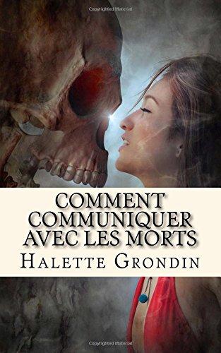 Comment communiquer avec les morts: Si vous avez envie de parler avec un tre cher qui est dcd, ce livre est fait pour vous.