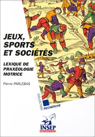 Jeux, sports et société. Lexique de praxéologie par P. Parlebas
