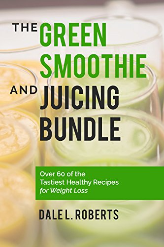 The Green Smoothie and Juicing Bundle: Over 60 of the Tastiest Healthy Recipes for Weight Loss (English Edition)
