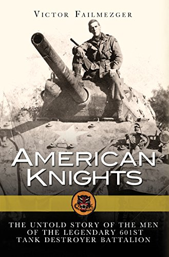 American Knights: The Untold Story of the Men of the Legendary 601st Tank Destroyer Battalion (General Military) (English Edition) (Eagle C Pass)