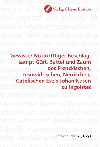 er Beschlag, sampt Gürt, Sattel und Zaum des Frenckischen, Jesuwidrischen, Nerrischen, Catolischen Esels Johan Nasen zu Ingolstat (Esel Nase)