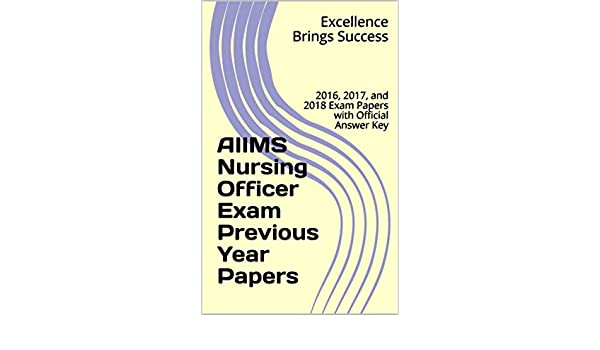 AIIMS Nursing Officer Exam Previous Year Papers : 2016, 2017, and