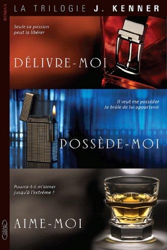 La trilogie J KENNER : Délivre-moi, posséde-moi, aime-moi (French Edition)