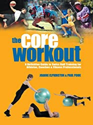 Core Workout: A Definitive Guide to Swiss Ball Training for Athletes, Coaches & Fitness Professionals