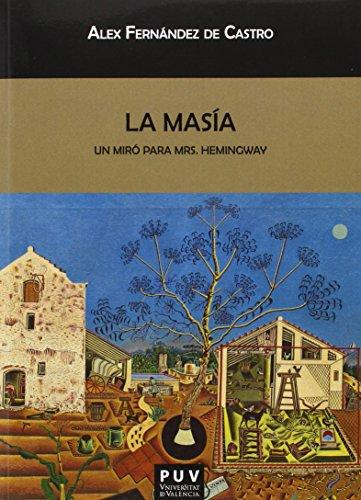 Masía,La. Un miró para Mrs. Hemingway (Biblioteca Javier Coy d'estudis Nord-Americans) por Alex Fernández De Castro