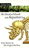 Volker Arzt: Als Deutschland am Äquator lag