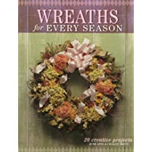 Wreaths for Every Season: 20 Creative Projects