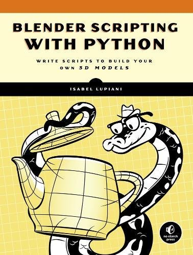 Blender Scripting With Python: Write Scripts to Build Your Own 3d Models