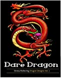 Dare dragons: Adult Coloring books featuring Over 25 Fierce and Stress Relieving Dragon Designs