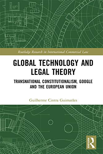 Global Technology and Legal Theory: Transnational Constitutionalism, Google and the European Union (Routledge Research in International Commercial Law) (English Edition)