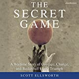Front cover for the book The Secret Game: A Wartime Story of Courage, Change, and Basketball's Lost Triumph by Scott Ellsworth