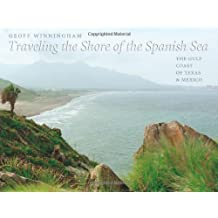 Traveling the Shore of the Spanish Sea: The Gulf Coast of Texas and Mexico (Charles and Elizabeth Prothro Texas Photography Series) by Geoff Winningham (2010-02-15)