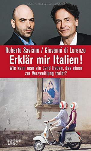 Erklär mir Italien!: Wie kann man ein Land lieben, das einen zur Verzweiflung treibt? (Wie Man Spaghetti)
