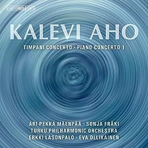 Aho: Timpani Concerto; Piano Concerto No. 1 [Ari-Pekka Mäenpää; Sonja Fräki; Turku Philharmonic Orchestra; ErkkiLasonpalo; Eva Ollikainen] [Bis: BIS2306]