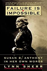 Failure Is Impossible: Susan B. Anthony in Her Own Words by Lynn Sherr (1996-01-30)