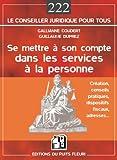 Se mettre à son compte dans les services à la personne: Création, conseils pratiques, dispositifs fiscaux, adresses......