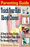Parenting Guide: Teach Your Kids About Chores: A step by step guide to introduce your kids to home chores (English Edition)