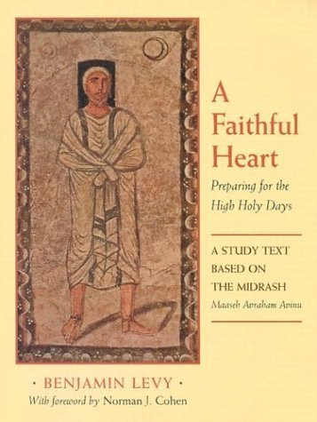 A Faithful Heart: Preparing for the High Holy Days: A Study Text Based on the Midrash Maaseh Avraham Avinu by Benjamin Levy (2001-08-01)