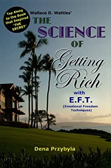 The Science of Getting Rich with EFT (Emotional Freedom Techniques) (English Edition) par [Wattles, Wallace D., Przybyla, Dena]