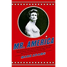 Mr. America: How Muscular Millionaire Bernarr Macfadden Transformed the Nation Through Sex, Salad, and the Ultimate Starvation Diet by Mark Adams (2009-03-17)