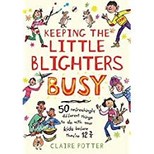 Keeping the Little Blighters Busy: 50 refreshingly different things to do with your kids before they're 12 3/4
