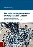 """Die Finanzierung parteinaher Stiftungen in den Ländern: Zugleich eine Diskussion des Begriffes der """"parteinahen Stiftung"""""""