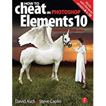 How to Cheat in Photoshop Elements 10: Release Your Imagination
