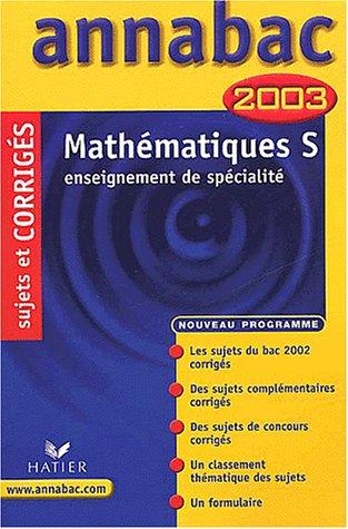 Mathématiques S : Enseignement de spécialité, sujets et corrigés 2003