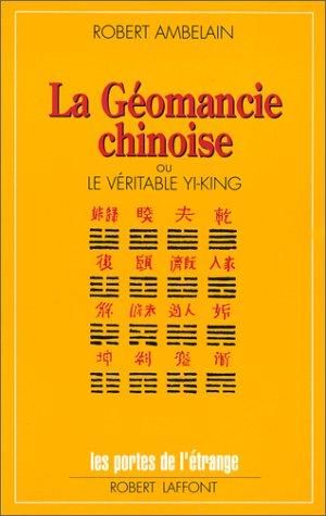 La Géomancie chinoise ou le véritable yi-king