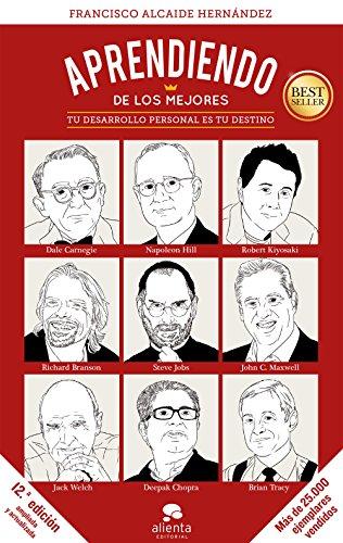 Aprendiendo de los mejores: Tu desarrollo personal es tu destino (COLECCION ALIENTA) por Francisco Alcaide Hernández