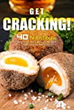 Get Cracking!: 40 Nutritious, Delicious, and Easy Egg Recipes from Around the World