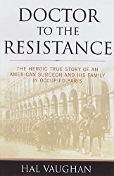 Doctor to the Resistance: The Heroic True Story of an American Surgeon and His Family in Occupied Paris
