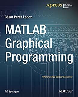 MATLAB Graphical Programming: Practical hands-on MATLAB solutions by [Lopez, Cesar Perez]