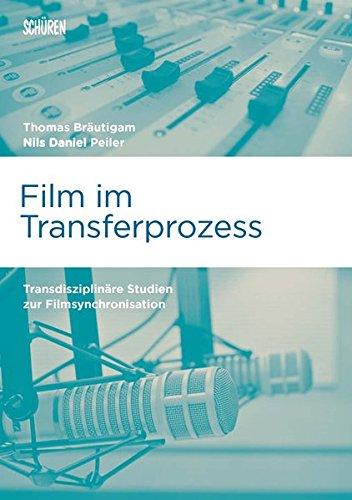Film im Transferprozess: Transdisziplinäre Studien zur Filmsynchronisation (Marburger Schriften zur Medienforschung)