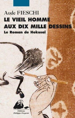 Le Vieil Homme Aux Dix Mille Dessins Le Roman De Hokusai [Pdf/ePub] eBook